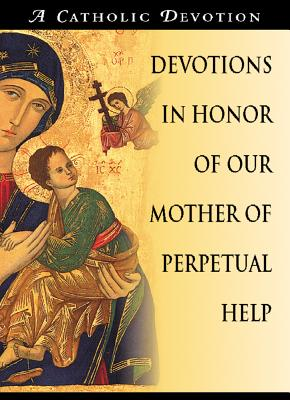 Devotions in Honor of Our Mother of Perpetual Help - Redemptorist Pastoral Publication