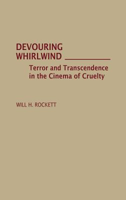 Devouring Whirlwind: Terror and Transcendence in the Cinema of Cruelty - Rockett, Will H