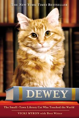 Dewey: The Small-Town Library Cat Who Touched the World - Myron, Vicki, and Witter, Bret