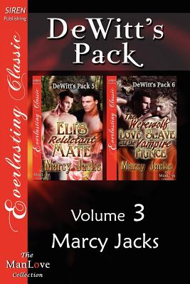 DeWitt's Pack, Volume 3 [Eli's Reluctant Mate: The Werewolf Love Slave and the Vampire Prince] (Siren Publishing Everlasting Classic Manlove) - Jacks, Marcy