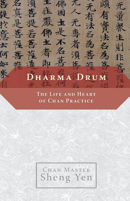 Dharma Drum: The Life and Heart of Chan Practice - Sheng Yen, Master