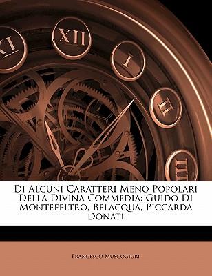 Di Alcuni Caratteri Meno Popolari Della Divina Commedia: Guido Di Montefeltro, Belacqua, Piccarda Donati - Muscogiuri, Francesco