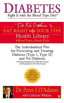 Diabetes: Fight It with the Blood Type Diet - D'Adamo, Peter J, Dr., and Whitney, Catherine