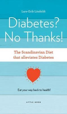 Diabetes, No Thanks! - Litsfeldt, Lars-Erik, and Abens, Janis (Translated by), and Dinsdale, Rob (Volume editor)