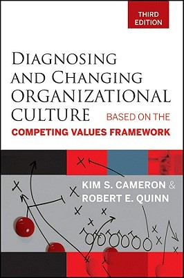 Diagnosing and Changing Organizational Culture: Based on the Competing Values Framework - Cameron, Kim S., and Quinn, Robert E.