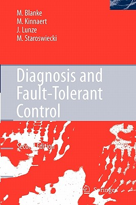 Diagnosis and Fault-Tolerant Control - Blanke, Mogens, and Schroeder, J. (Contributions by), and Kinnaert, Michel