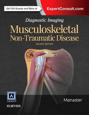 Diagnostic Imaging: Musculoskeletal Non-Traumatic Disease - Manaster, B J, MD, PhD, Facr