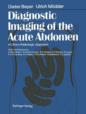 Diagnostic Imaging of the Acute Abdomen: A Clinico-Radiologic Approach - Beyer, Dieter, and Benz-Bohm, G (Contributions by), and Telger, Terry C (Translated by)