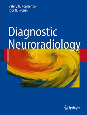 Diagnostic Neuroradiology - Kornienko, Valery N, and Pronin, I N