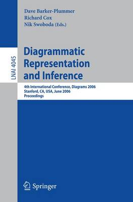 Diagrammatic Representation and Inference: 4th International Conference, Diagrams 2006, Stanford, CA, USA, June 28-30, 2006, Proceedings - Barker-Plummer, Dave (Editor)