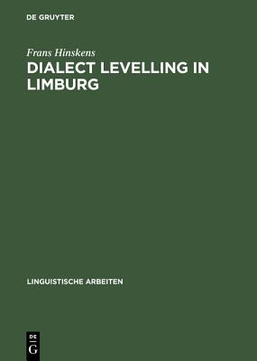 Dialect Levelling in Limburg: Structural and Sociolinguistic Aspects - Hinskens, Frans