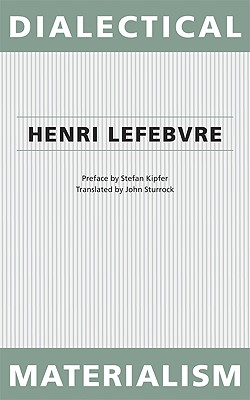 Dialectical Materialism - Lefebvre, Henri, Professor, and Sturrock, John (Translated by), and Kipfer, Stefan (Foreword by)