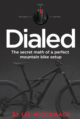 Dialed: The Secret Math of a Perfect Mountain Bike Setup - McCormack, Lee