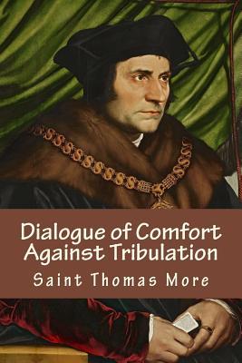 Dialogue of Comfort Against Tribulation - More, Saint Thomas