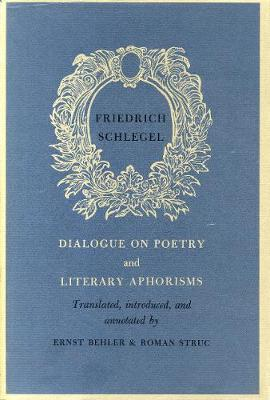 Dialogue on Poetry and Literay Aphorisms - Schlegel, Friedrich, and Behler, Ernst (Translated by), and Struc, Roman (Translated by)