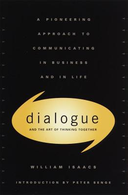 Dialogue: The Art of Thinking Together - Isaacs, William, and Issacs, William, and Senge, Peter M (Illustrator)