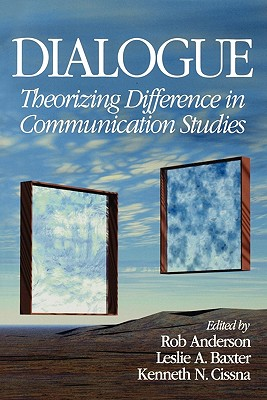 Dialogue: Theorizing Difference in Communication Studies - Baxter, Leslie A, Dr., PhD (Editor), and Cissna, Kenneth N, Professor (Editor), and Anderson, Rob, Professor (Editor)