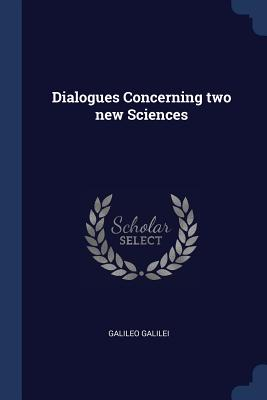 Dialogues Concerning Two New Sciences - Galilei, Galileo