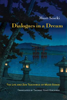 Dialogues in a Dream: The Life and Zen Teachings of Muso Soseki - Soseki, Muso, and Kirchner, Thomas Yuho (Translated by)