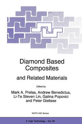 Diamond Based Composites: And Related Materials - Prelas, Mark A (Editor), and Benedictus, Andrew (Editor), and Lin, Li-Te Steven (Editor)