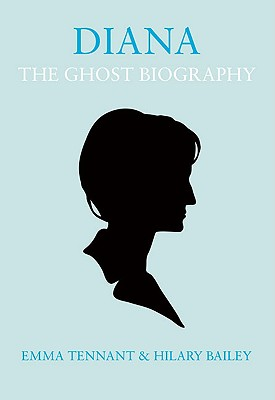Diana: The Ghost Biography - Bailey, Hilary