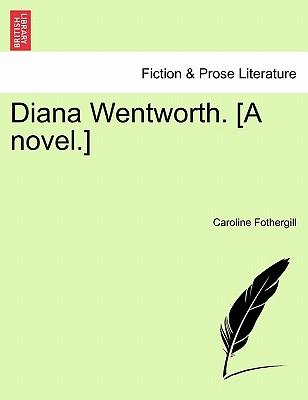 Diana Wentworth. [A Novel.] - Fothergill, Caroline