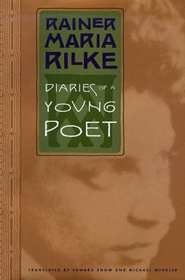 Diaries of a Young Poet - Rilke, Rainer Maria, and Winkler, Michael (Translated by), and Snow, Edward A (Translated by)