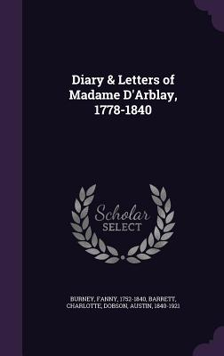 Diary & Letters of Madame D'Arblay, 1778-1840 - Burney, Frances, and Barrett, Charlotte, and Dobson, Austin
