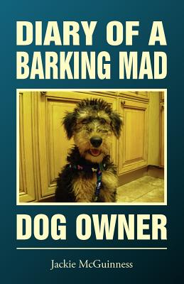 Diary of a Barking Mad Dog Owner - McGuinness, Jackie