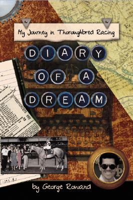 Diary of a Dream: My Journey in Thoroughbred Racing - Rowand, George