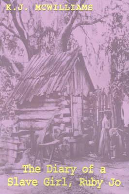Diary of a Slave Girl, Ruby Jo - McWilliams, K J