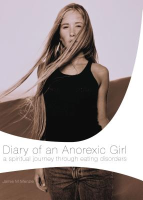 Diary of an Anorexic Girl - Menzie, Morgan, and Thomas Nelson Publishers