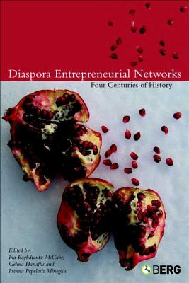 Diaspora Entrepreneurial Networks: Four Centuries of History - McCabe, Ina Baghdiantz (Editor), and Harlaftis, Gelina, Dr. (Editor), and Minoglou, Ioanna Pepelasis (Editor)