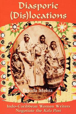 "Diasporic Dis(locations): Indo-Caribbean Women Writers Negotiate the ""Kala Pani"" - Mehta, Brinda J"