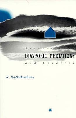 Diasporic Mediations: Between Home and Location - Radhakrishnan, Rajagopalan