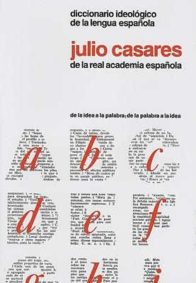 Diccionario Ideologico de la Lengua Espanola: Desde la Idea a la Palabra; Desde la Palabra a la Idea - Casares, Julio