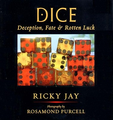 Dice: Deception, Fate & Rotton Luck - Jay, Ricky, and Purcell, Rosamond Wolff (Photographer)