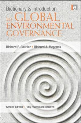 Dictionary and Introduction to Global Environmental Governance - Saunier, Richard E, and Meganck, Richard A