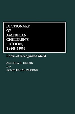 Dictionary of American Children's Fiction, 1990-1994: Books of Recognized Merit - Helbig, Alethea K, and Perkins, Agnes R