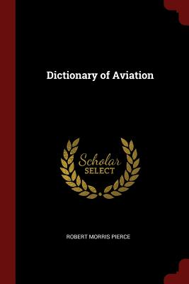 Dictionary of Aviation - Pierce, Robert Morris