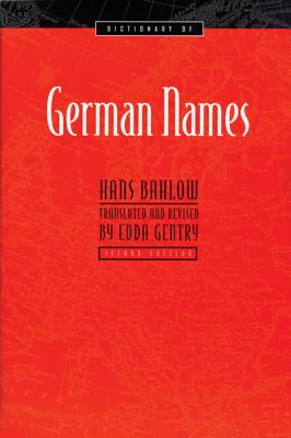 Dictionary of German Names - Bahlow, Hans, and Gentry, Edda (Translated by)