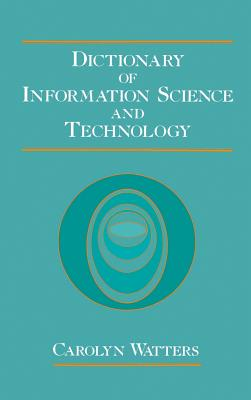 Dictionary of Information Science and Technology - Watters, Carolyn