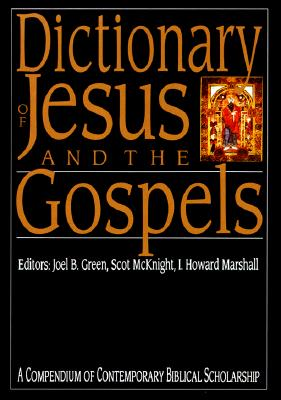 Dictionary of Jesus and the Gospels: A Compendium of Contemporary Biblical Scholarship - Green, Joel B (Editor), and Marshall, I Howard, Professor, PhD (Editor), and McKnight, Scot (Editor)