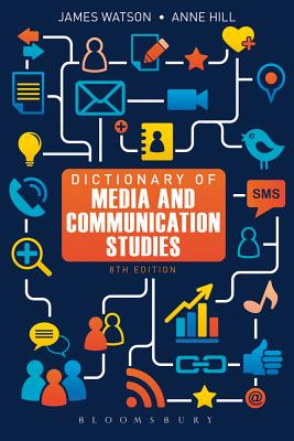 Dictionary of Media and Communication Studies - Watson, James, and Hill, Anne