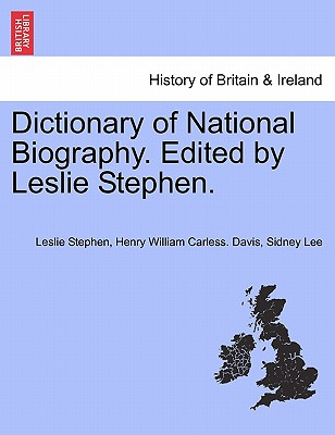 Dictionary of National Biography. Edited by Leslie Stephen. Vol. XXII - Stephen, Leslie, Sir, and Davis, Henry William Carless, and Lee, Sidney, Sir