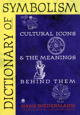 Dictionary of Symbolism: Cultural Icons and the Meanings Behind Them - Biedermann, Hans, and Hulbert, James, Professor (Translated by)