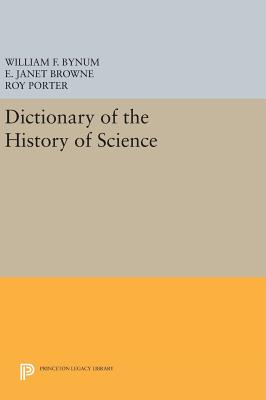 Dictionary of the History of Science - Bynum, William F (Editor), and Browne, E Janet (Editor), and Porter, Roy (Editor)