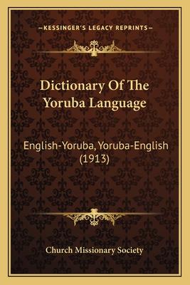 Dictionary of the Yoruba Language: English-Yoruba, Yoruba-English (1913) - Church Missionary Society