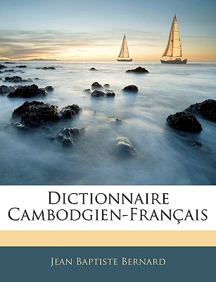 Dictionnaire Cambodgien-Francais - Bernard, Jean Baptiste