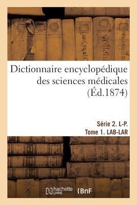 Dictionnaire Encyclop?dique Des Sciences M?dicales. S?rie 2. L-P. Tome 1. Lab-Lar - Dechambre-A